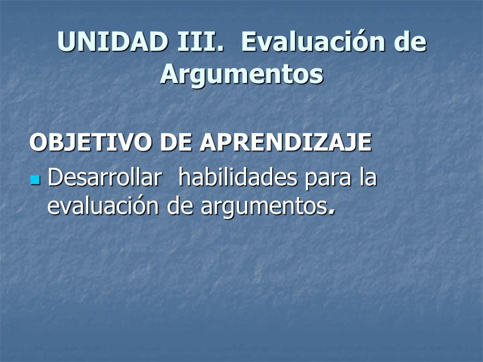 UNIDAD III. Evaluación de Argumentos