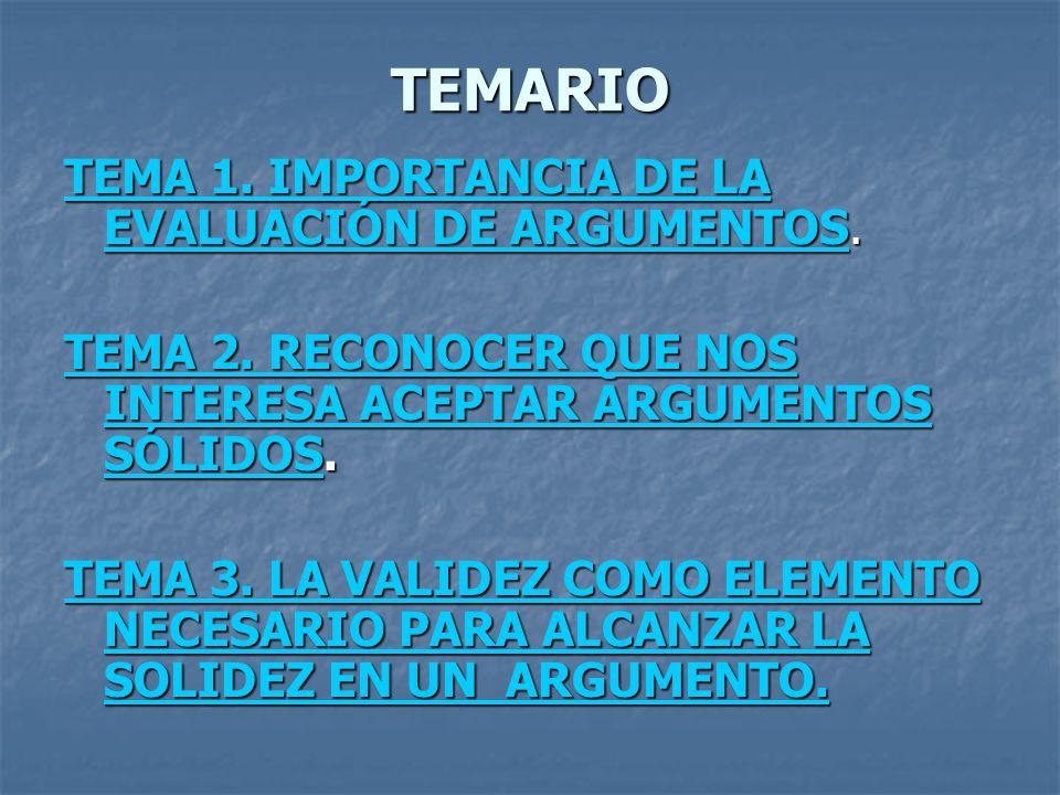 TEMARIO TEMA 1. IMPORTANCIA DE LA EVALUACIÓN DE ARGUMENTOS.