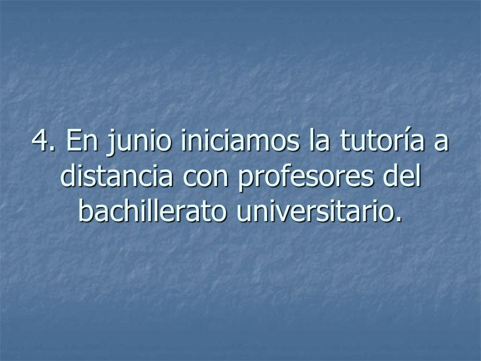 4. En junio iniciamos la tutoría a distancia con profesores del bachillerato universitario.