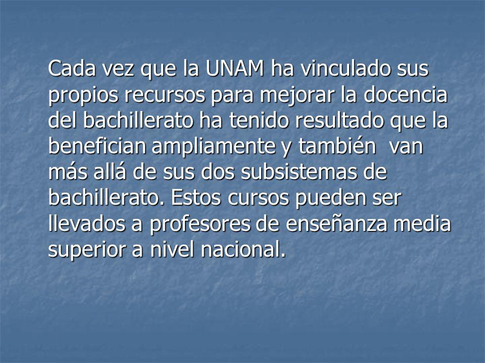 Cada vez que la UNAM ha vinculado sus propios recursos para mejorar la docencia del bachillerato ha tenido resultado que la benefician ampliamente y también van más allá de sus dos subsistemas de bachillerato.
