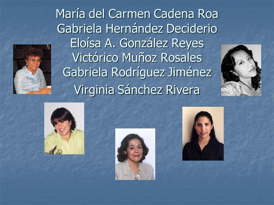 María del Carmen Cadena Roa Gabriela Hernández Deciderio Eloísa A