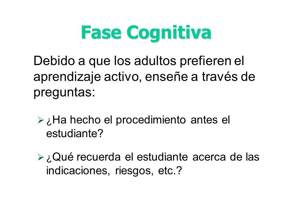 Fase Cognitiva Debido a que los adultos prefieren el aprendizaje activo, enseñe a través de preguntas: