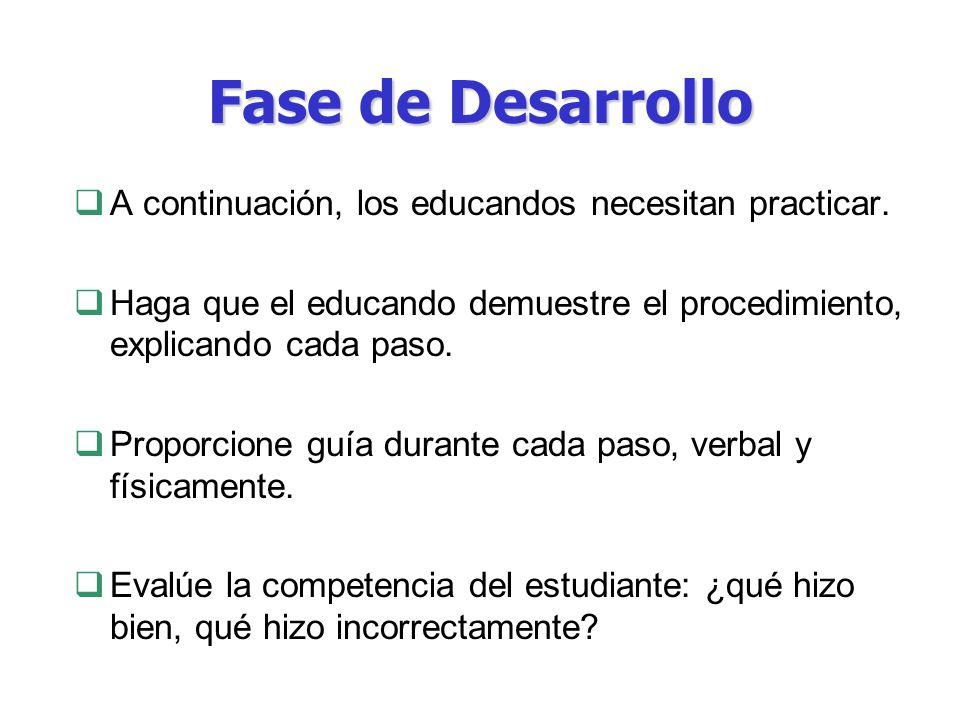 Fase de Desarrollo A continuación, los educandos necesitan practicar.