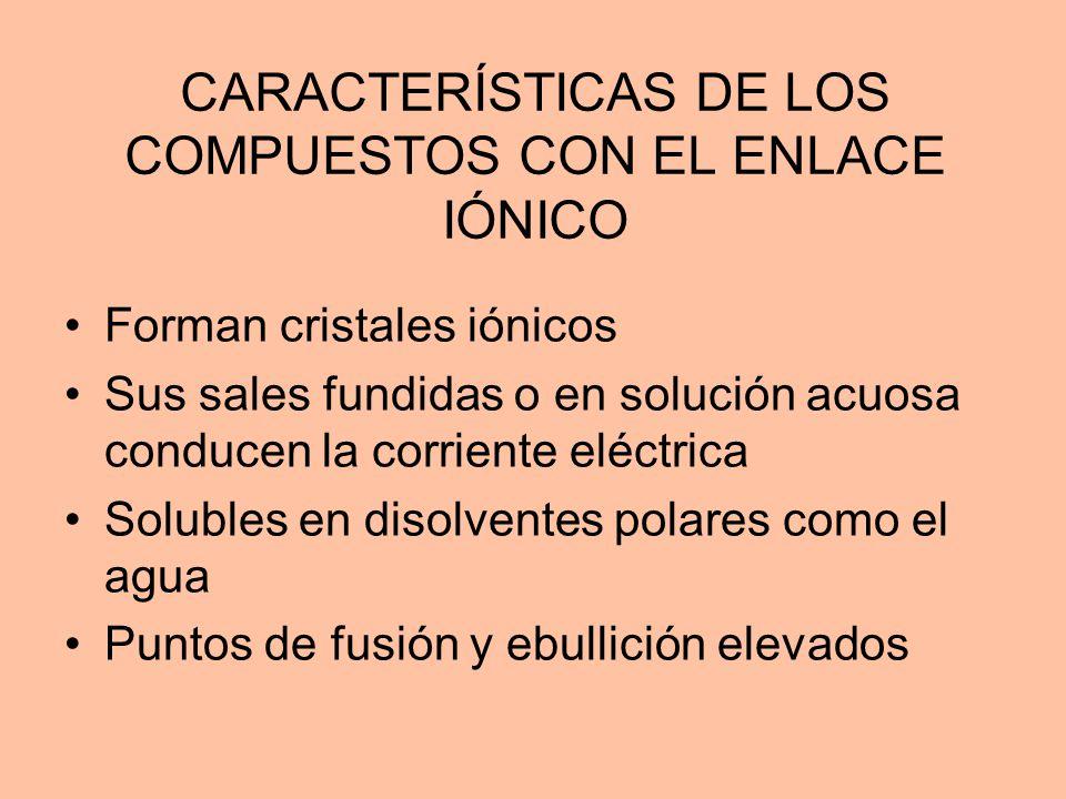 CARACTERÍSTICAS DE LOS COMPUESTOS CON EL ENLACE IÓNICO