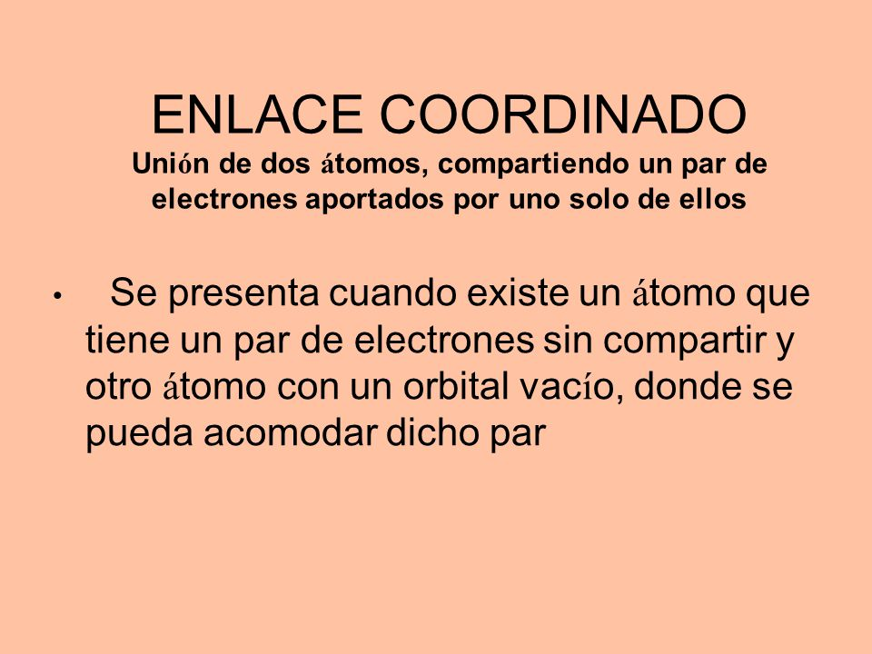 ENLACE COORDINADO Unión de dos átomos, compartiendo un par de electrones aportados por uno solo de ellos