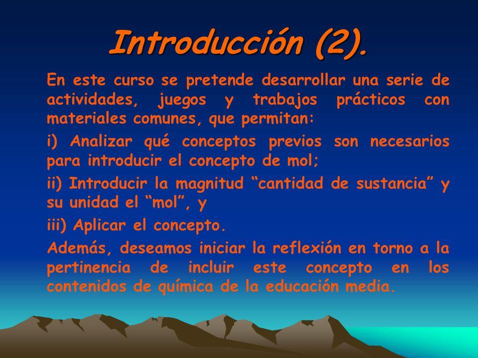 Introducción (2). En este curso se pretende desarrollar una serie de actividades, juegos y trabajos prácticos con materiales comunes, que permitan: