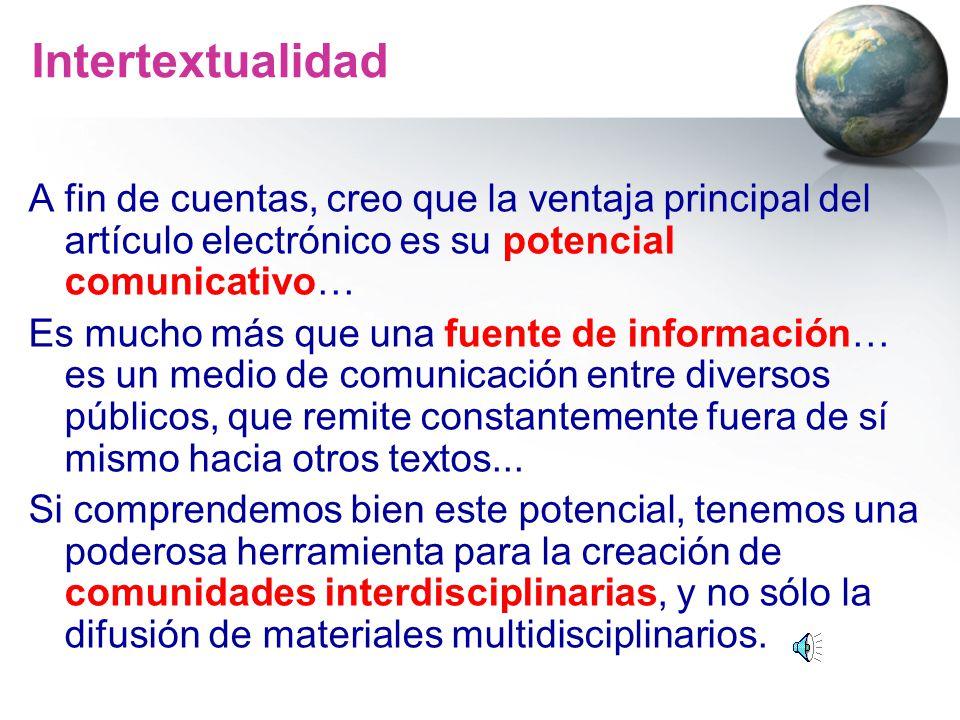 Intertextualidad A fin de cuentas, creo que la ventaja principal del artículo electrónico es su potencial comunicativo…