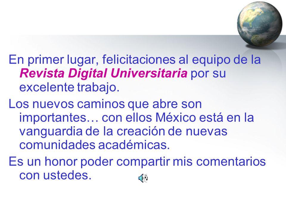 En primer lugar, felicitaciones al equipo de la Revista Digital Universitaria por su excelente trabajo.