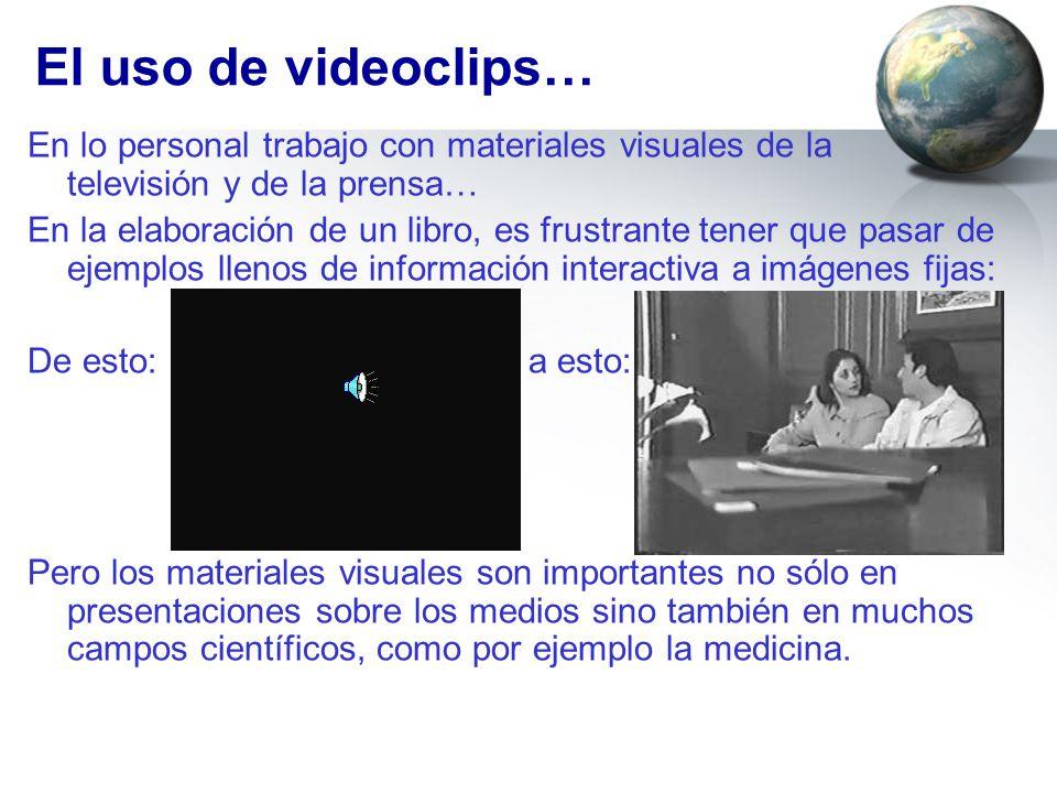 El uso de videoclips… En lo personal trabajo con materiales visuales de la televisión y de la prensa…