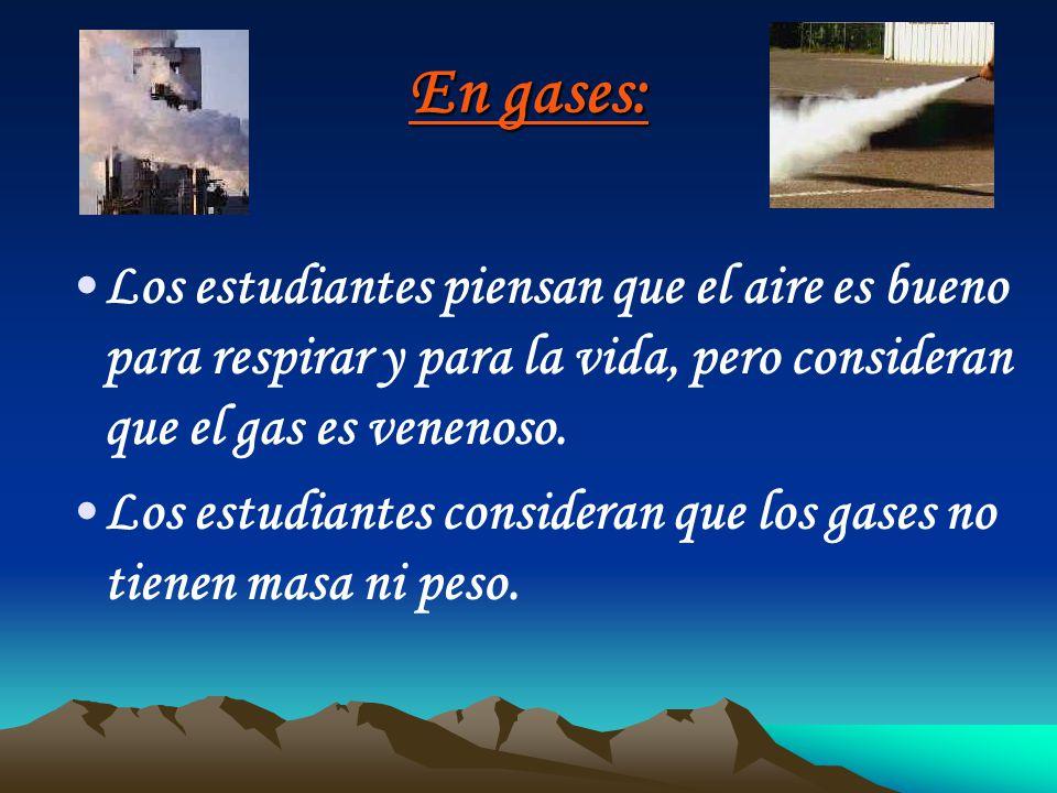 En gases: Los estudiantes piensan que el aire es bueno para respirar y para la vida, pero consideran que el gas es venenoso.