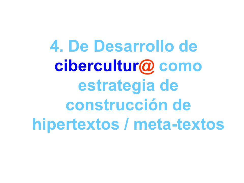 4. De Desarrollo de cibercultur@ como estrategia de construcción de hipertextos / meta-textos