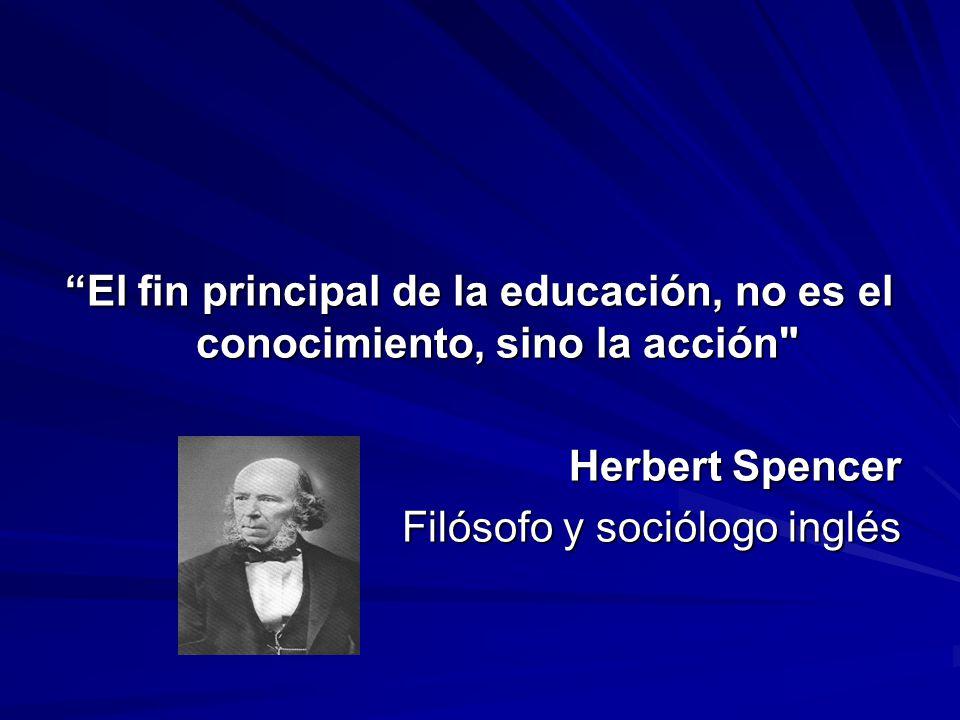 El fin principal de la educación, no es el conocimiento, sino la acción