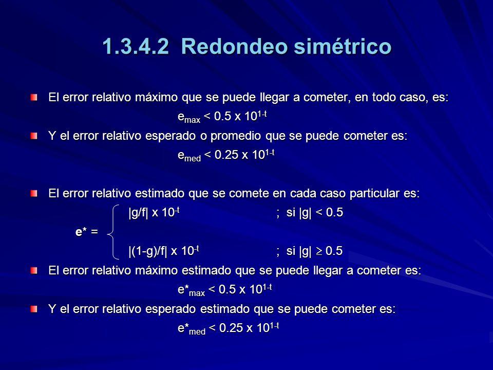 1.3.4.2 Redondeo simétrico El error relativo máximo que se puede llegar a cometer, en todo caso, es: