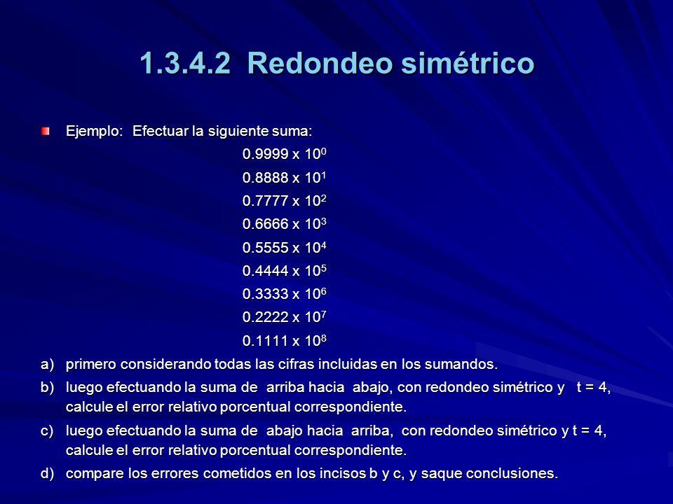 1.3.4.2 Redondeo simétrico Ejemplo: Efectuar la siguiente suma: