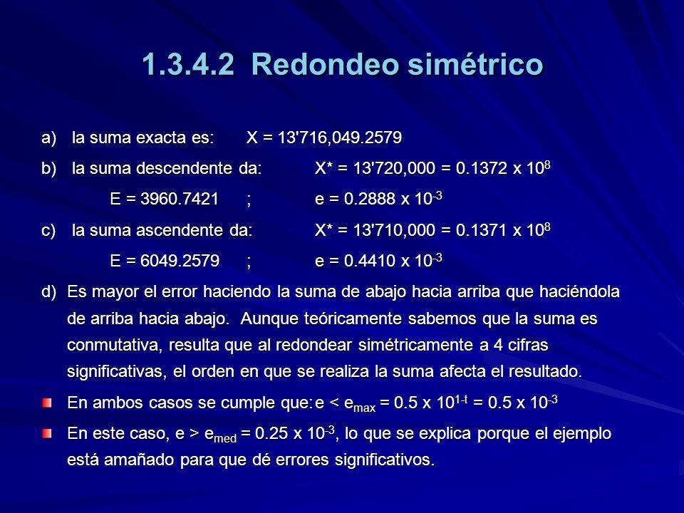 1.3.4.2 Redondeo simétrico a) la suma exacta es: X = 13 716,049.2579