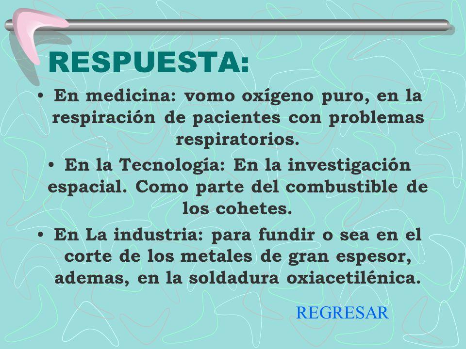 RESPUESTA: En medicina: vomo oxígeno puro, en la respiración de pacientes con problemas respiratorios.