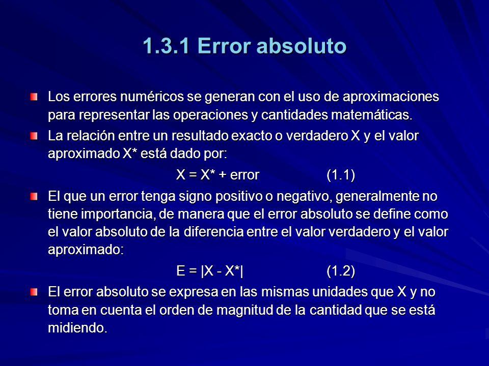1.3.1 Error absoluto Los errores numéricos se generan con el uso de aproximaciones para representar las operaciones y cantidades matemáticas.