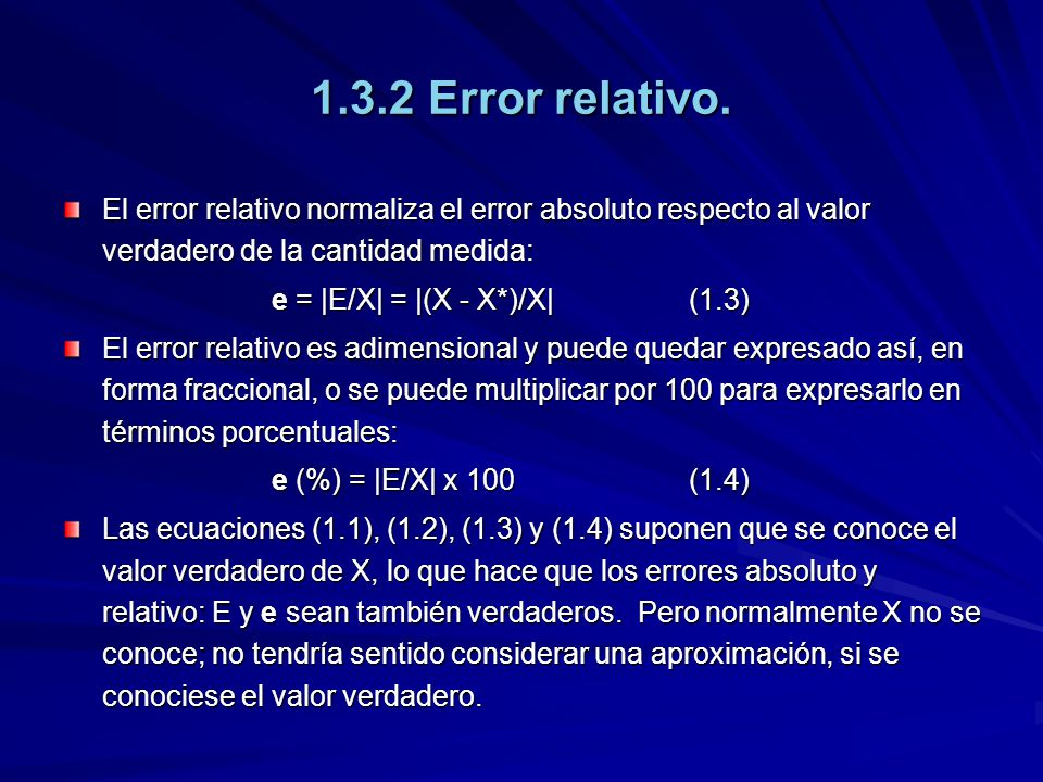 1.3.2 Error relativo. El error relativo normaliza el error absoluto respecto al valor verdadero de la cantidad medida: