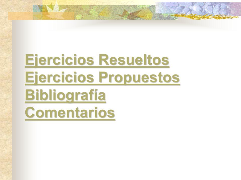 Ejercicios Resueltos Ejercicios Propuestos Bibliografía Comentarios