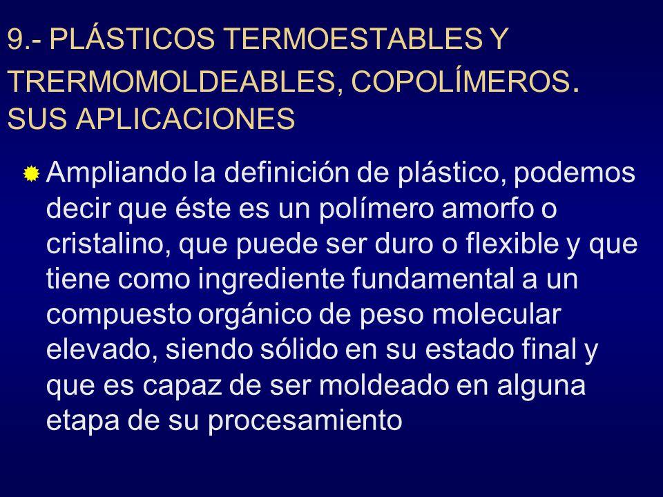 9. - PLÁSTICOS TERMOESTABLES Y TRERMOMOLDEABLES, COPOLÍMEROS