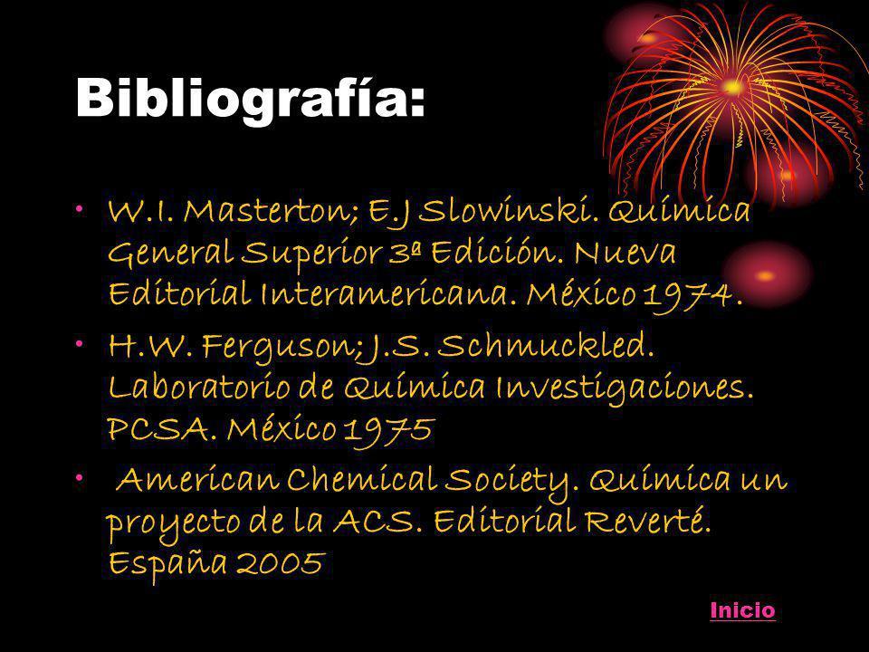 Bibliografía: W.I. Masterton; E.J Slowinski. Química General Superior 3ª Edición. Nueva Editorial Interamericana. México 1974.