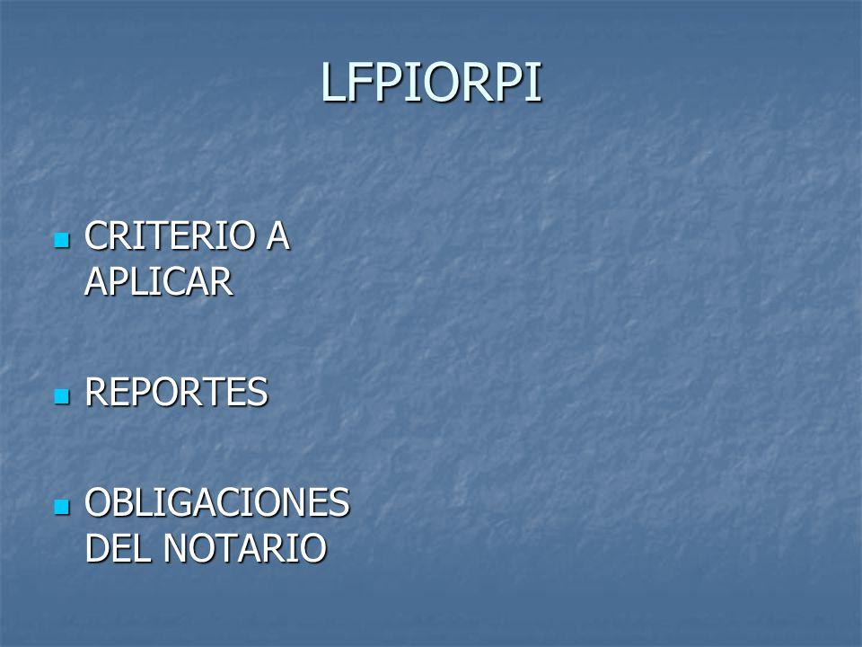 LFPIORPI CRITERIO A APLICAR REPORTES OBLIGACIONES DEL NOTARIO
