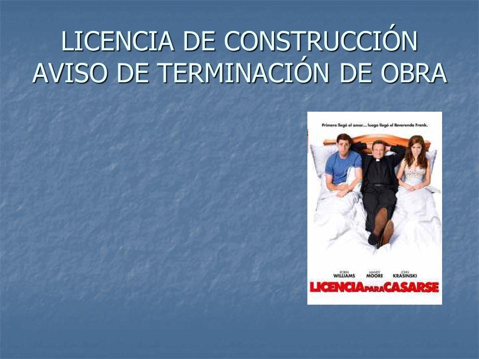 LICENCIA DE CONSTRUCCIÓN AVISO DE TERMINACIÓN DE OBRA