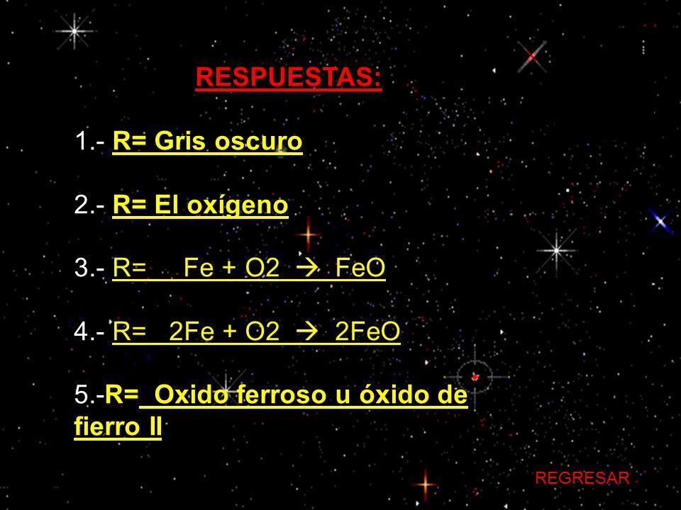 5.-R= Oxido ferroso u óxido de fierro II