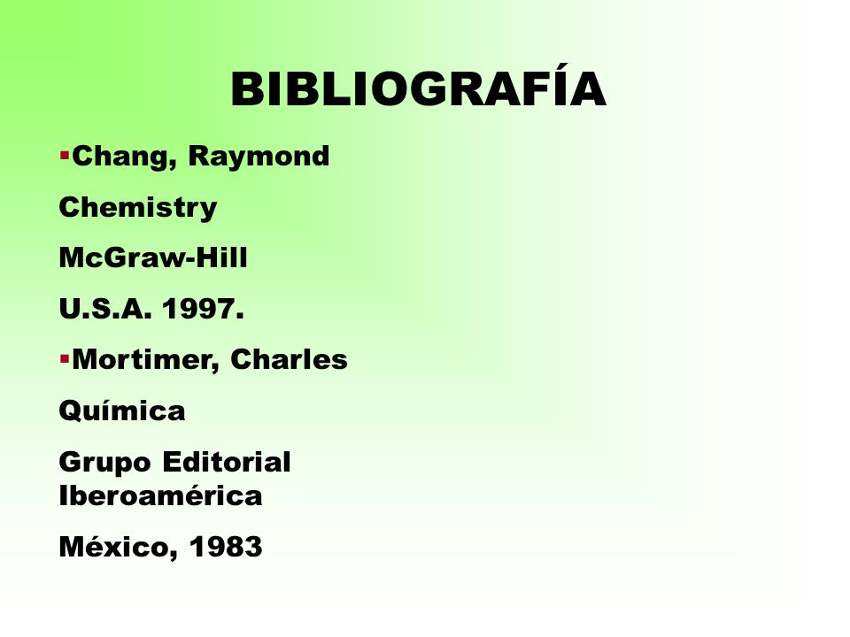 BIBLIOGRAFÍA Chang, Raymond Chemistry McGraw-Hill U.S.A. 1997.