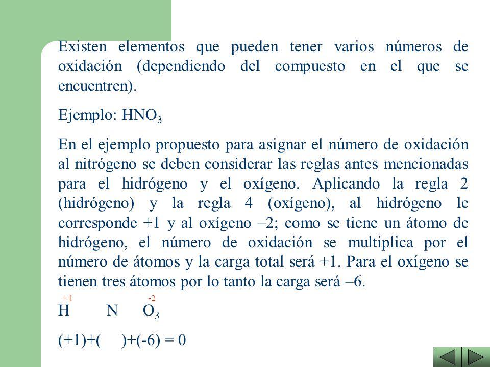 Existen elementos que pueden tener varios números de oxidación (dependiendo del compuesto en el que se encuentren).