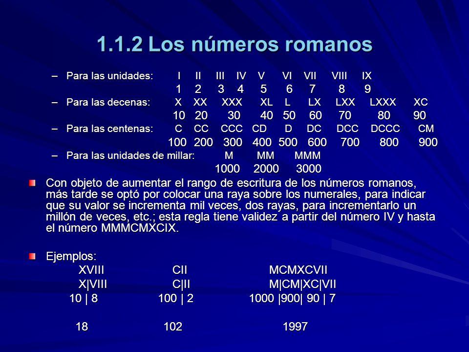 1.1.2 Los números romanos Para las unidades: I II III IV V VI VII VIII IX.