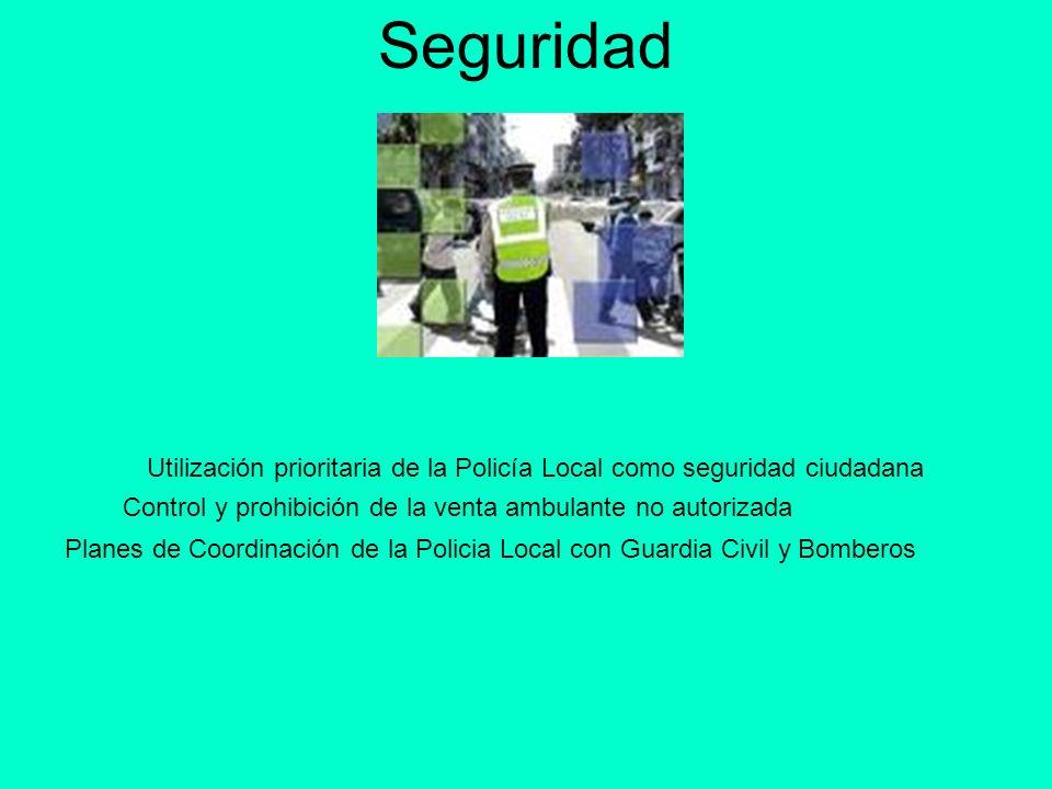 Seguridad Utilización prioritaria de la Policía Local como seguridad ciudadana. Control y prohibición de la venta ambulante no autorizada.