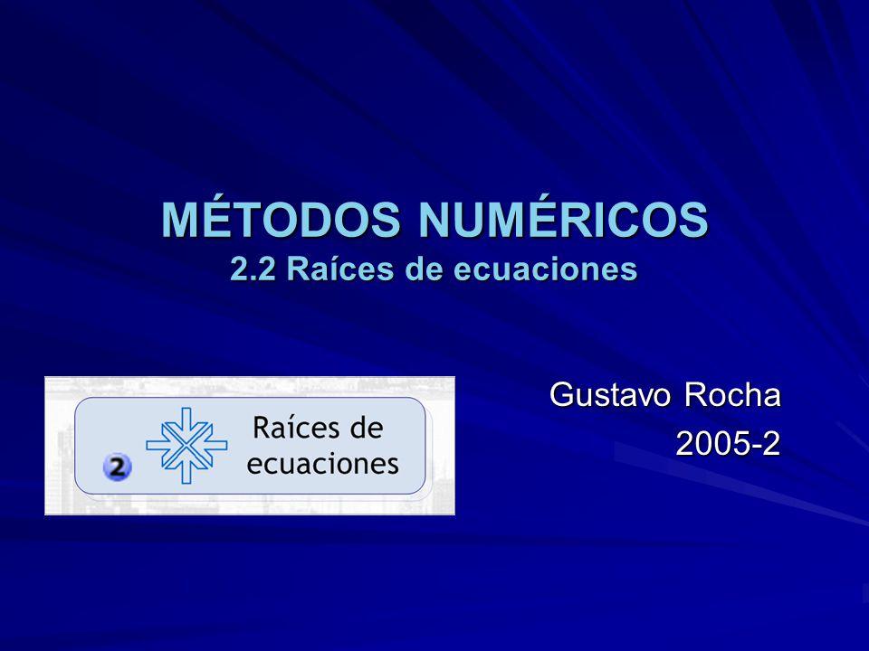 MÉTODOS NUMÉRICOS 2.2 Raíces de ecuaciones