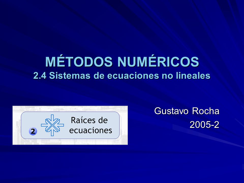MÉTODOS NUMÉRICOS 2.4 Sistemas de ecuaciones no lineales