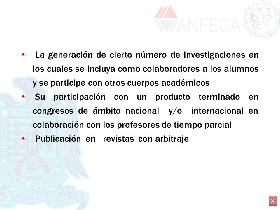 La generación de cierto número de investigaciones en los cuales se incluya como colaboradores a los alumnos y se participe con otros cuerpos académicos