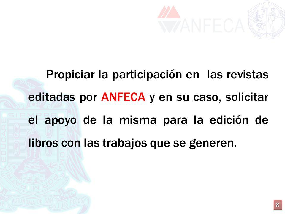 Propiciar la participación en las revistas editadas por ANFECA y en su caso, solicitar el apoyo de la misma para la edición de libros con las trabajos que se generen.