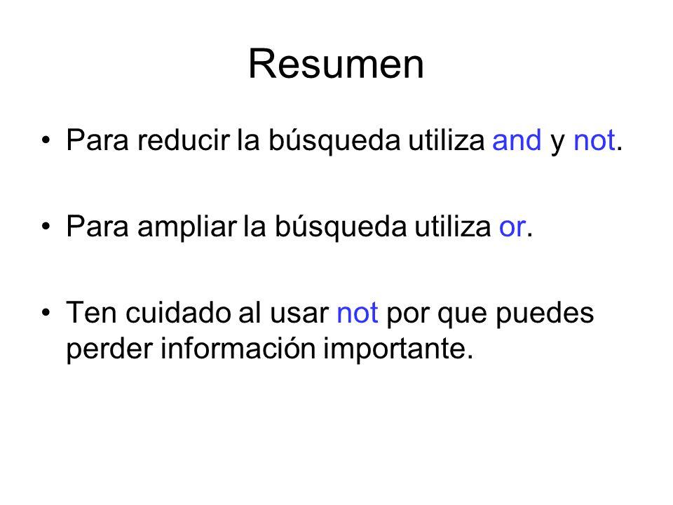 Resumen Para reducir la búsqueda utiliza and y not.