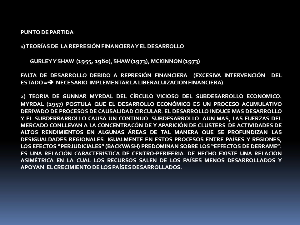 PUNTO DE PARTIDA 1) TEORÍAS DE LA REPRESIÓN FINANCIERA Y EL DESARROLLO. GURLEY Y SHAW (1955, 1960), SHAW (1973), MCKINNON (1973)