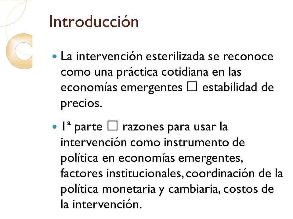 Introducción La intervención esterilizada se reconoce como una práctica cotidiana en las economías emergentes  estabilidad de precios.