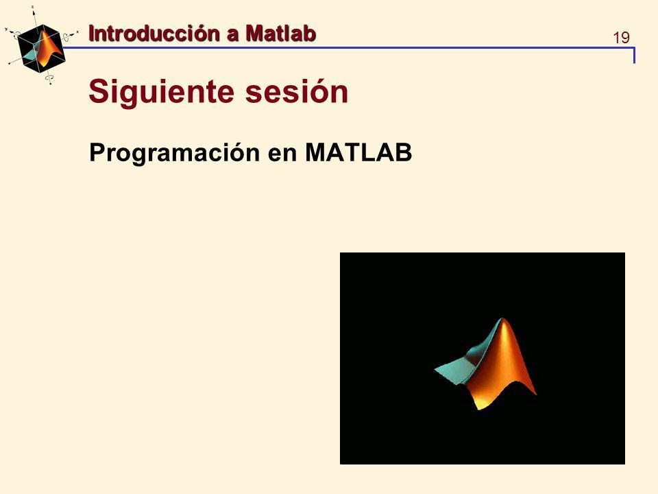 Siguiente sesión Programación en MATLAB