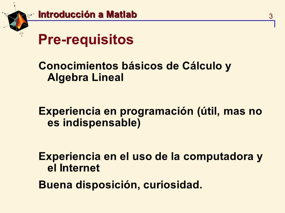 Pre-requisitos Conocimientos básicos de Cálculo y Algebra Lineal