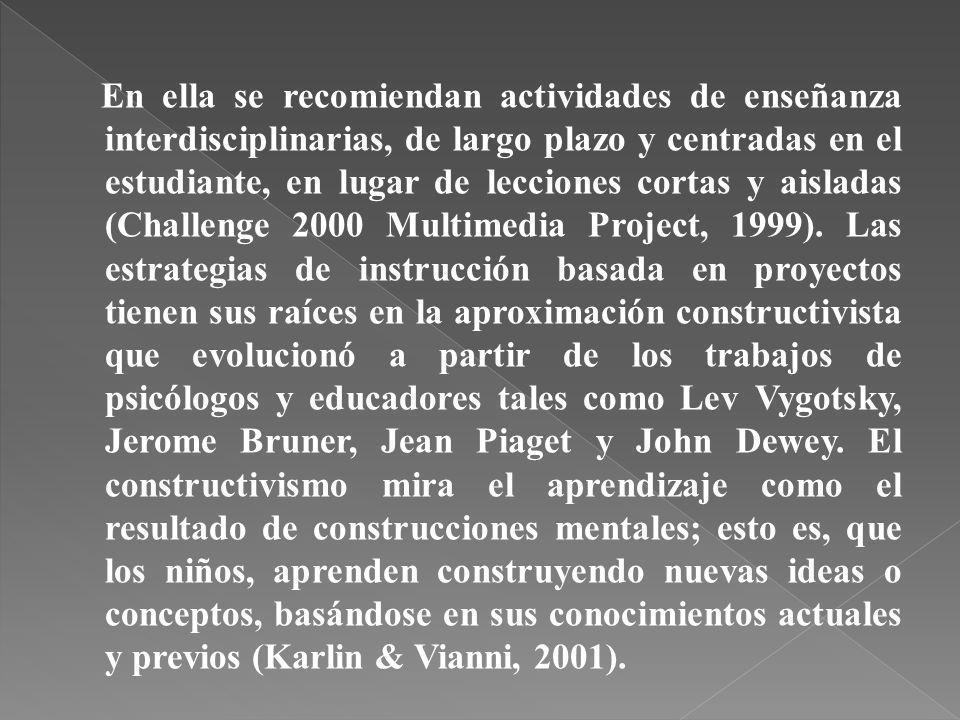 En ella se recomiendan actividades de enseñanza interdisciplinarias, de largo plazo y centradas en el estudiante, en lugar de lecciones cortas y aisladas (Challenge 2000 Multimedia Project, 1999).