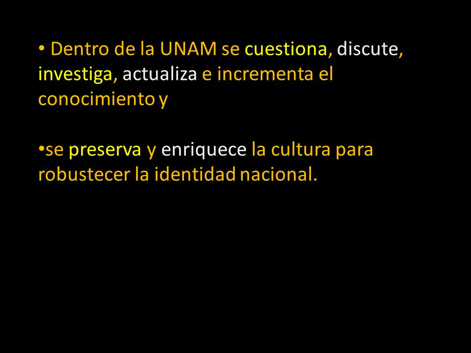 Dentro de la UNAM se cuestiona, discute, investiga, actualiza e incrementa el conocimiento y