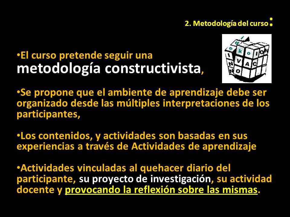 El curso pretende seguir una metodología constructivista,