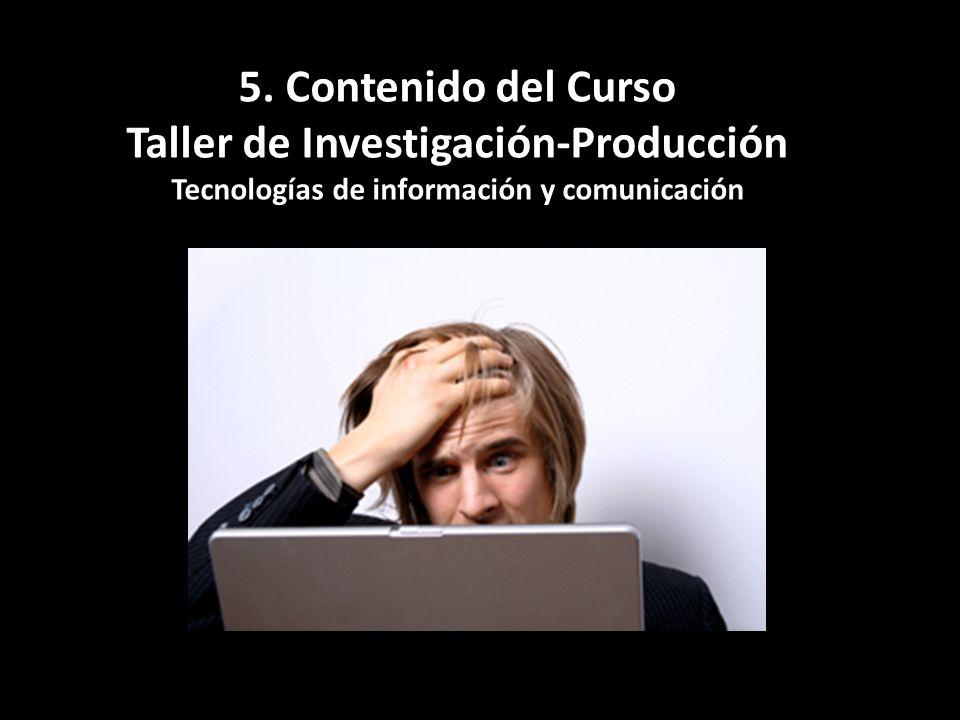 5. Contenido del Curso Taller de Investigación-Producción