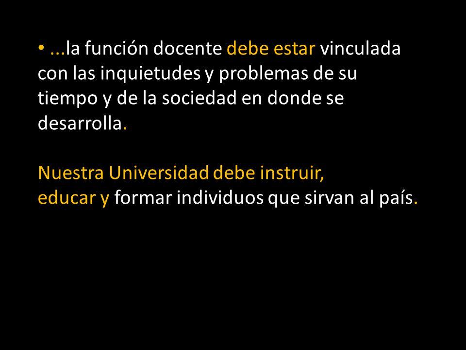 ...la función docente debe estar vinculada con las inquietudes y problemas de su
