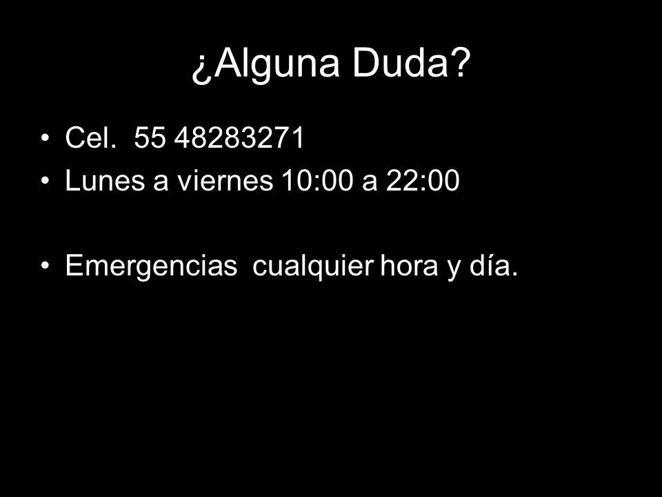 ¿Alguna Duda Cel. 55 48283271 Lunes a viernes 10:00 a 22:00