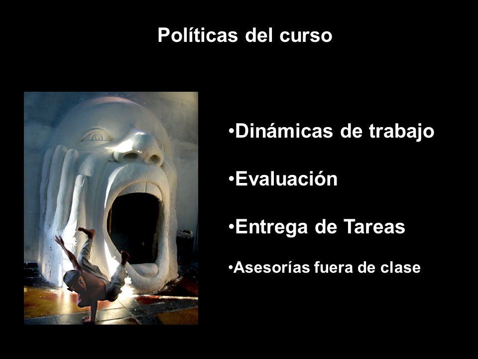 Políticas del curso Dinámicas de trabajo Evaluación Entrega de Tareas