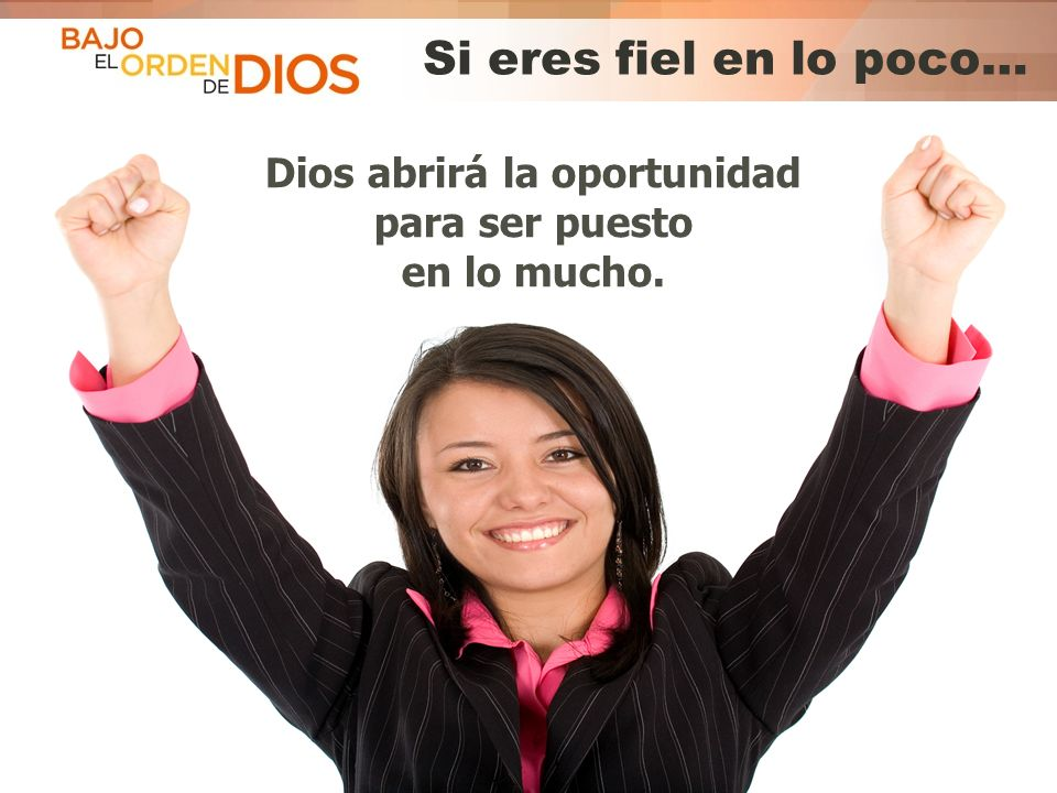 Dios abrirá la oportunidad para ser puesto en lo mucho.