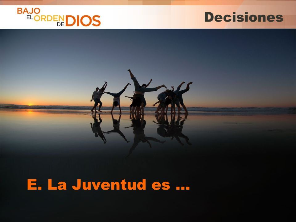 Decisiones E. La Juventud es …